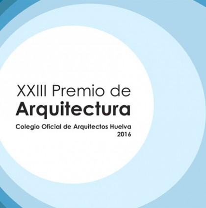 XXIII Premio de Arquitectura del COAH 2016, Huelva.